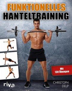 Funktionelles Hanteltraining - Delp, Christoph