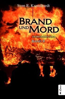 Brand und Mord. Die Britannien-Saga - Kantelhardt, Sven R.