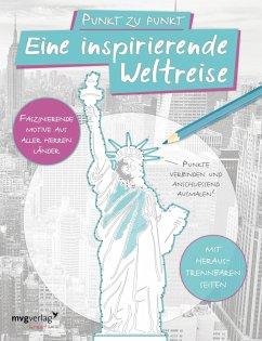 Punkt zu Punkt: Eine inspirierende Weltreise: Malbuch für Erwachsene - mvg Verlag