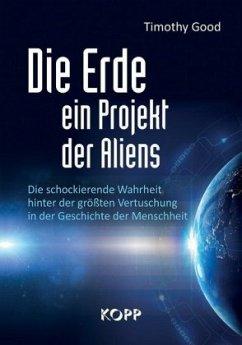 Die Erde - ein Projekt der Aliens? - Good, Timothy