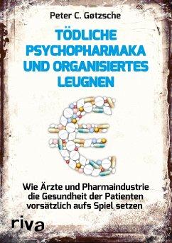 Tödliche Psychopharmaka und organisiertes Leugnen - Gøtzsche, Peter C.