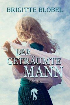 Der geträumte Mann (eBook, ePUB) - Blobel, Brigitte