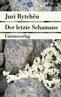 Der letzte Schamane (eBook, ePUB) - Rytchëu, Juri
