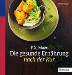 F.X. Mayr: Die gesunde Ernährung nach der Kur (eBook, ePUB)