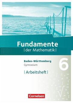 Fundamente der Mathematik 6. Schuljahr - Gymnasium Baden-Württemberg - Arbeitsheft mit Lösungen