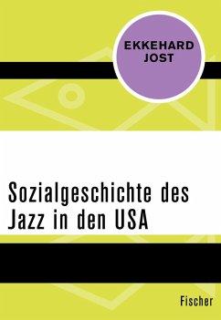 Sozialgeschichte des Jazz in den USA (eBook, ePUB) - Jost, Ekkehard