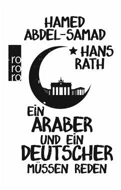 Ein Araber und ein Deutscher müssen reden - Abdel-Samad, Hamed; Rath, Hans