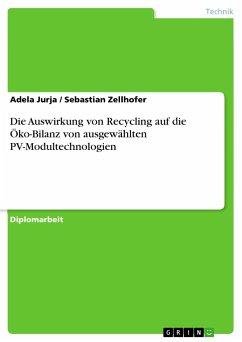 Die Auswirkung von Recycling auf die Öko-Bilanz von ausgewählten PV-Modultechnologien