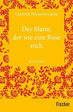 Der Mann, der wie eine Rose roch (eBook, ePUB) - Petruschewskaja, Ljudmila