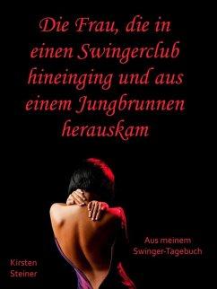 Die Frau, die in einen Swingerclub hineinging und aus einem Jungbrunnen herauskam (eBook, ePUB) - Steiner, Kirsten