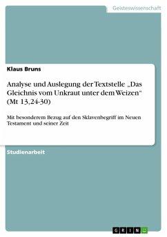 """Analyse und Auslegung der Textstelle """"Das Gleichnis vom Unkraut unter dem Weizen"""" (Mt 13,24-30) (eBook, ePUB)"""