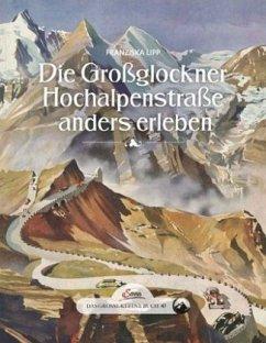 Das große kleine Buch: Die Großglockner Hochalpenstraße anders erleben - Lipp, Franziska
