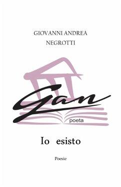 Io esisto - Poesie - Negrotti, Giovanni Andrea