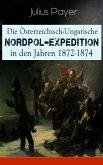 Die Österreichisch-Ungarische Nordpol-Expedition in den Jahren 1872-1874 (eBook, ePUB)