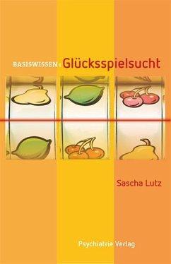 Basiswissen: Glücksspielsucht - Lutz, Sascha