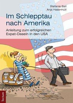 Im Schlepptau nach Amerika - Ball, Stefanie; Hasenhütl, Anja