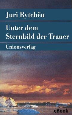 Unter dem Sternbild der Trauer (eBook, ePUB) - Rytchëu, Juri