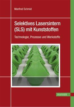 Selektives Lasersintern (SLS) mit Kunststoffen (eBook, ePUB) - Schmid, Manfred
