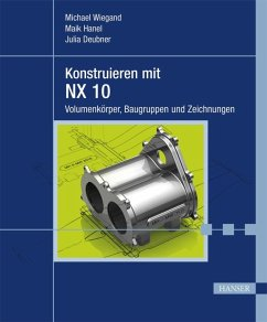 Konstruieren mit NX 10 (eBook, ePUB) - Wiegand, Michael; Hanel, Maik; Deubner, Julia