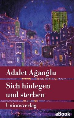 Sich hinlegen und sterben (eBook, ePUB) - Ağaoğlu, Adalet