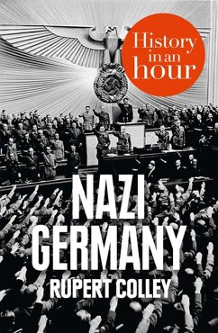 Nazi Germany: History in an Hour (eBook, ePUB) - Colley, Rupert