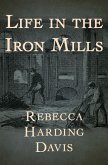 Life in the Iron Mills (eBook, ePUB)