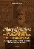 Hilary of Poitiers on Conciliating the Homouseans and the Homoeouseans