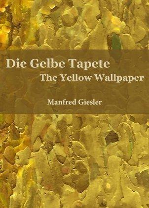 die gelbe tapete the yellow wallpaper von manfred. Black Bedroom Furniture Sets. Home Design Ideas