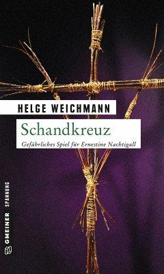 Schandkreuz / Ernestine Nachtigall Bd.3 (eBook, ePUB) - Weichmann, Helge