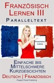 Französisch Lernen III - Paralleltext - Einfache bis Mittelschwere Kurzgeschichten (Deutsch - Französisch) (eBook, ePUB)