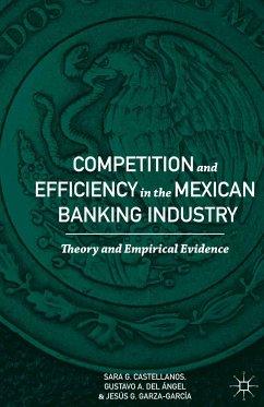 Competition and Efficiency in the Mexican Banking Industry (eBook, PDF) - Castellanos, Sara G.; del Ángel, Gustavo A.; Garza-García, Jesús G.