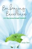 Embracing Excellence- A 31 Day Journey through Proverbs 31 (eBook, ePUB)