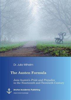 The Austen Formula: Jane Austen's Pride and Prejudice in the Nineteenth and Twentieth Century (eBook, PDF) - Wilhelm, Julia