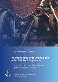 The Rocky Road over Emancipation to the First Black Regiments: The Emancipation of Black Soldiers in the American Civil War (eBook, PDF)