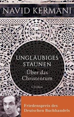 Ungläubiges Staunen (eBook, ePUB) - Kermani, Navid