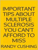 Important Tips About Multiple Sclerosis You Can't Afford to Miss (eBook, ePUB)