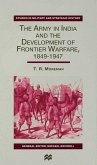 The Army in India and the Development of Frontier Warfare, 1849-1947