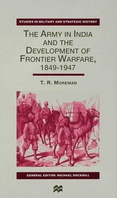 The Army in India and the Development of Frontier Warfare, 1849-1947 - Moreman, T.