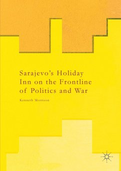 Sarajevo's Holiday Inn on the Frontline of Politics and War - Morrison, Kenneth