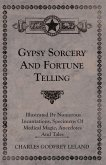 Gypsy Sorcery and Fortune Telling - Illustrated by Numerous Incantations, Specimens of Medical Magic, Anecdotes and Tales (eBook, ePUB)