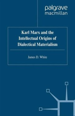 Karl Marx and the Intellectual Origins of Dialectical Materialism - White, J.