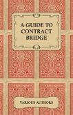 Guide to Contract Bridge - A Collection of Historical Books and Articles on the Rules and Tactics of Contract Bridge (eBook, ePUB)