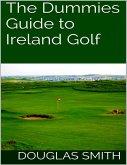 The Dummies Guide to Ireland Golf (eBook, ePUB)