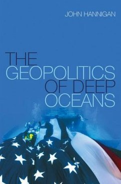 The Geopolitics of Deep Oceans (eBook, ePUB) - Hannigan, John