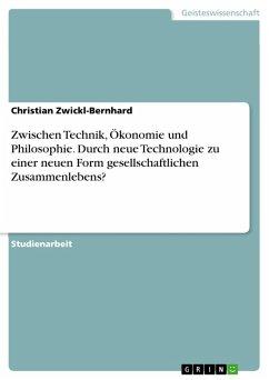 Zwischen Technik, Ökonomie und Philosophie. Durch neue Technologie zu einer neuen Form gesellschaftlichen Zusammenlebens? (eBook, PDF)