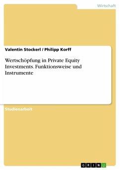 Wertschöpfung in Private Equity Investments. Funktionsweise und Instrumente (eBook, ePUB)