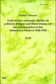 Tschechischer nationaler Mythos als politische Religion und Rückwirkung auf das Glaubensleben in den böhmischen Ländern 1848-1948