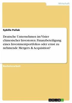 Deutsche Unternehmen im Visier chinesischer Investoren. Finanzbeteiligung eines Investmentportfolios oder ernst zu nehmende Mergers & Acquisition? (eBook, ePUB)