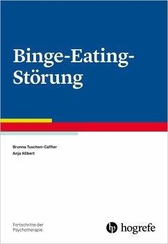 Binge-Eating-Störung - Tuschen-Caffier, Brunna;Hilbert, Anja
