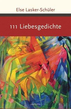 111 Liebesgedichte - Lasker-Schüler, Else